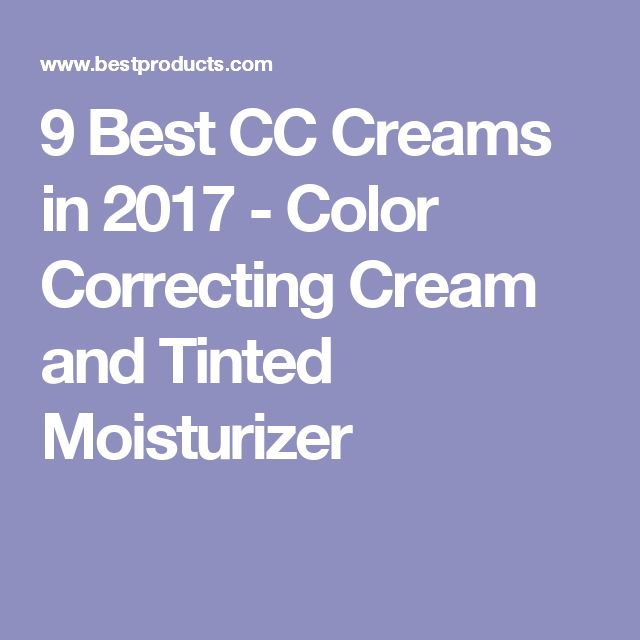 9 Best CC Creams in 2017 - Color Correcting Cream and Tinted Moisturizer
