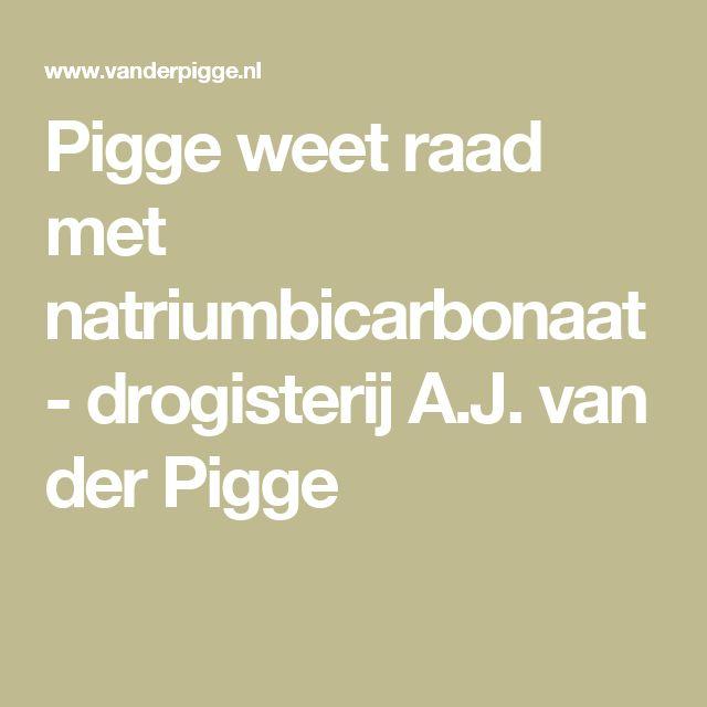 Pigge weet raad met natriumbicarbonaat - drogisterij A.J. van der Pigge
