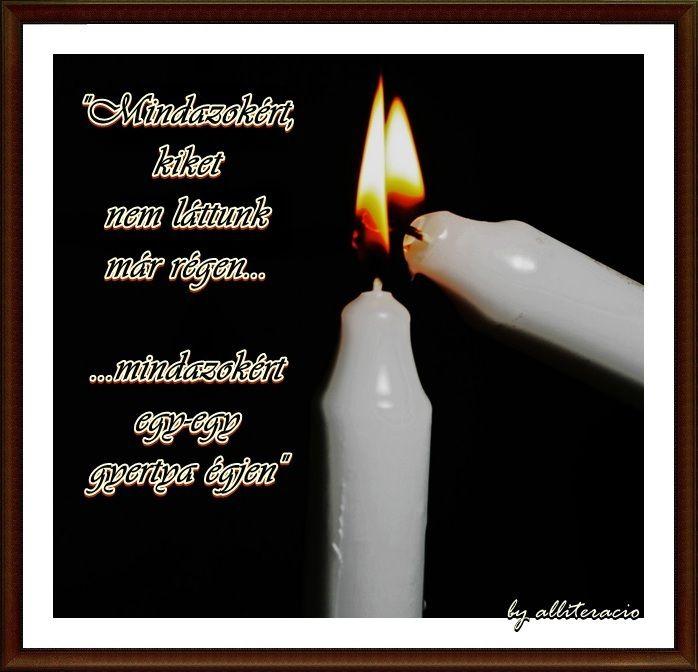 Ilyenkor Mindenszentek felé,Mindenszentek november 1,Gyertyát gyújtok Emlékezem…