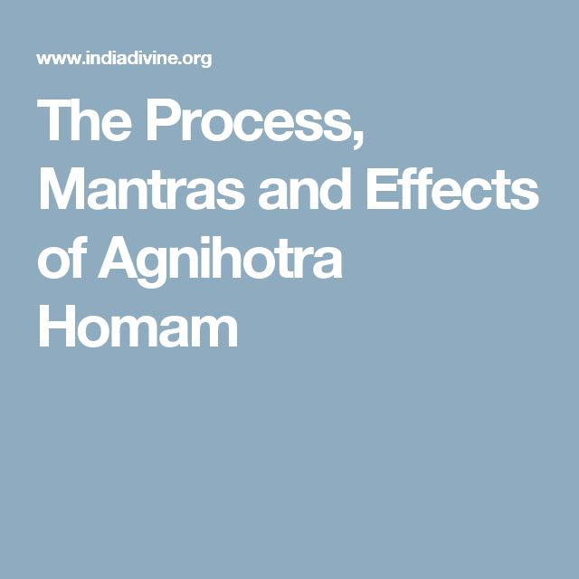 The Process, Mantras and Effects of Agnihotra Homam