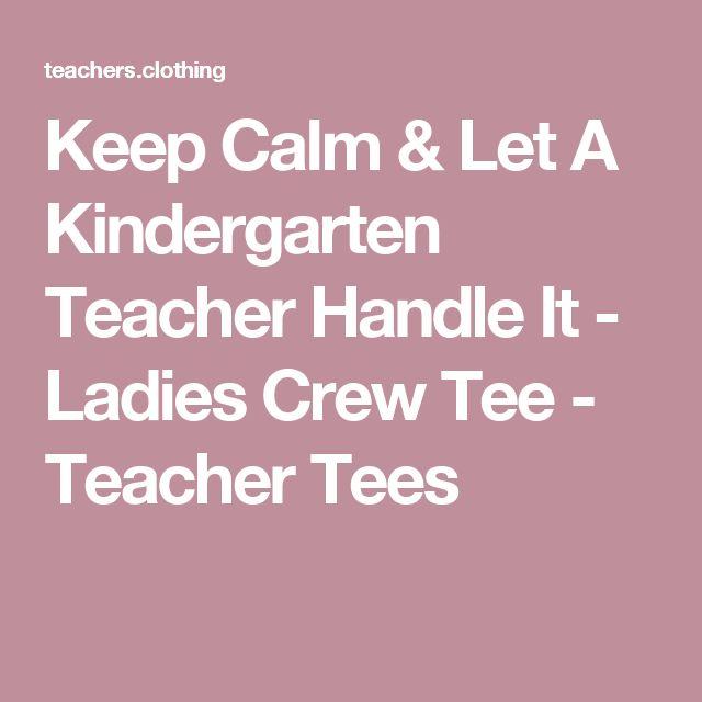 Keep Calm & Let A Kindergarten Teacher Handle It - Ladies Crew Tee - Teacher Tees