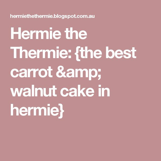 Hermie the Thermie: {the best carrot & walnut cake in hermie}