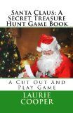 Santa Claus: A Secret Treasure Hunt Game Book (Treasure Hunt Series) - http://www.kindlebooktohome.com/santa-claus-a-secret-treasure-hunt-game-book-treasure-hunt-series/ Santa Claus: A Secret Treasure Hunt Game Book (Treasure Hunt Series)   Santa Claus: A Secret Treasure Hunt Game Book is a ready-to-play treasure hunt game which includes 8 clue pages to be hidden around the house or classroom setting.  Designed for elementary age children, kids love this game.  This theme