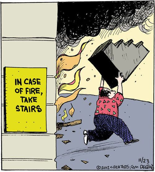 "In case of fire, TAKE stairs...    - ""Strange Brew"" by John Deering,  11/23/--"