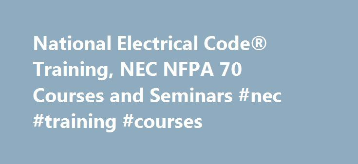 National Electrical Code® Training, NEC NFPA 70 Courses and Seminars #nec #training #courses http://st-loius.remmont.com/national-electrical-code-training-nec-nfpa-70-courses-and-seminars-nec-training-courses/  # National Electrical Code Training NEC NFPA 70 Training Classes and Seminars Offering 80 National Electrical Code® training courses from 26 training providers including American Trainco, Inc, National Technology Transfer, Inc. Mastery Technologies. Browse instructor-led and virtual…