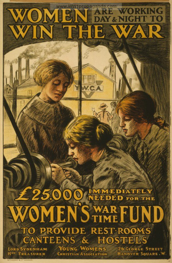 British poster, Young Women's Christian Association, 1915: Women are working day & night to Win the War. Twenty Five Thousand pounds immediately needed for the Women's War Time Fund to provide rest-rooms, canteens and hostels.