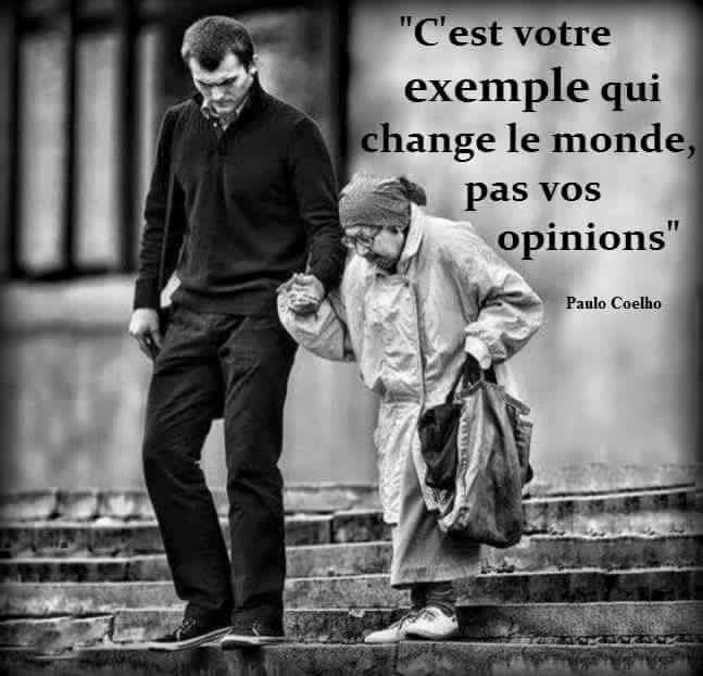 C'est votre exemple qui change le monde, pas vos opinions. Paulo Coelho #citation #citationdujour #proverbe #quote #frenchquote #pensées #phrases #french #français