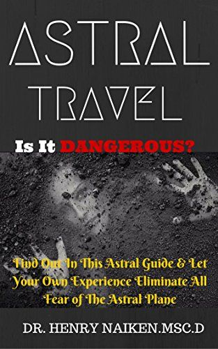 cool ASTRAL TRAVEL - Is It Dangerous?: Find Out In This Astral Guide & Let Your Own Experience Eliminate All Fear of The Astral Plane!