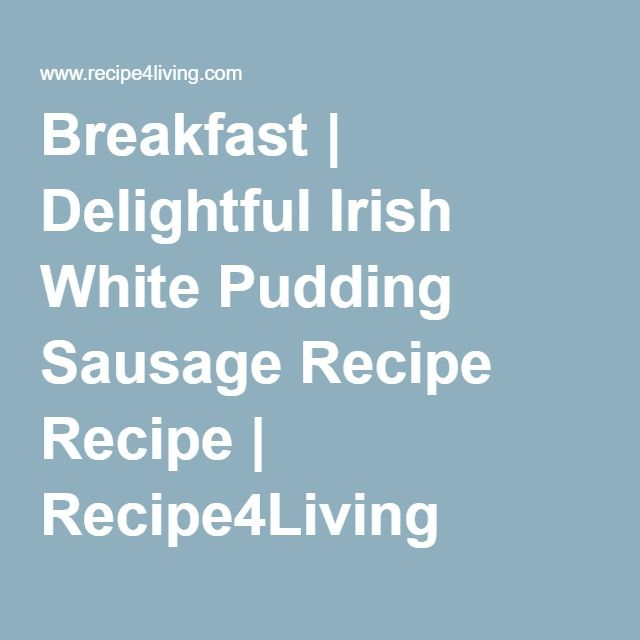 Breakfast   Delightful Irish White Pudding Sausage Recipe Recipe   Recipe4Living