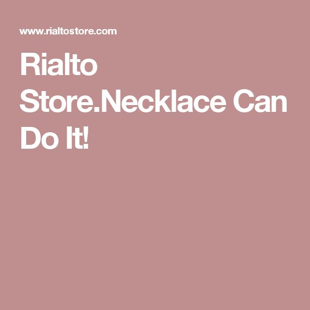 Rialto Store.Necklace Can Do It!