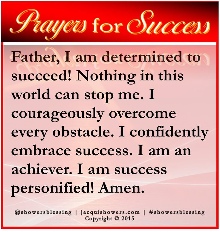 PRAYER FOR SUCCESS: Father, I am determined to succeed! Nothing in this world can stop me. I courageously overcome every obstacle. I confidently embrace success. I am an achiever. I am success personified! Amen. #showersblessing #prayersforsuccess http://wp.me/p11Atm-16O