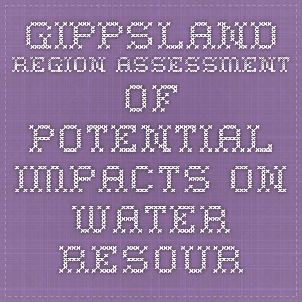 Gippsland Region Assessment of Potential Impacts on Water Resources