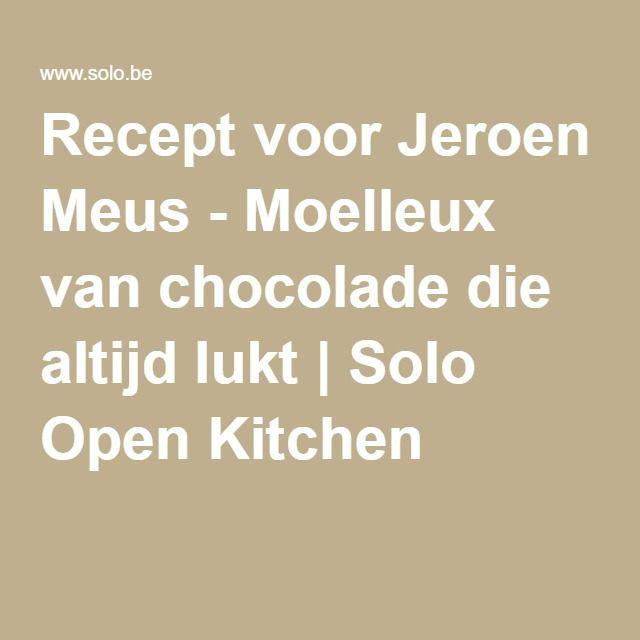 Recept voor Jeroen Meus - Moelleux van chocolade die altijd lukt | Solo Open Kitchen