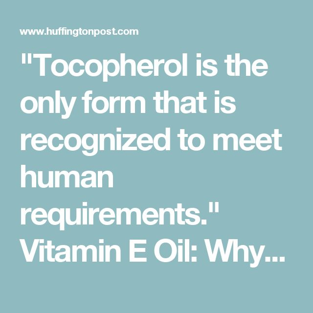 """""""Tocopherol is the only form that is recognized to meet human requirements.""""   Vitamin E Oil: Why You Should Use On Your Body With Caution 