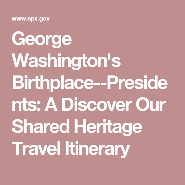 George Washington's Birthplace--Presidents: A Discover Our Shared Heritage Travel Itinerary