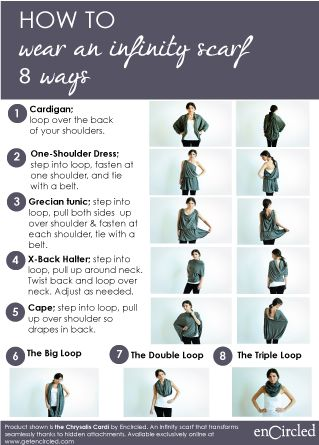 how to wear an infinity scarf 8 ways  cardigan/cape/3 versions of scarves/2 dresses/xback halter This is great, you can wear it in various styles and save closet space. Doesn't look too hard to make my own.