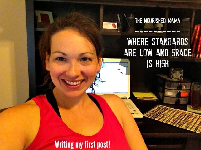 The Nourished Mama's Intro Blog, Where Standards Are Low and Grace is High. - June 9, 2014