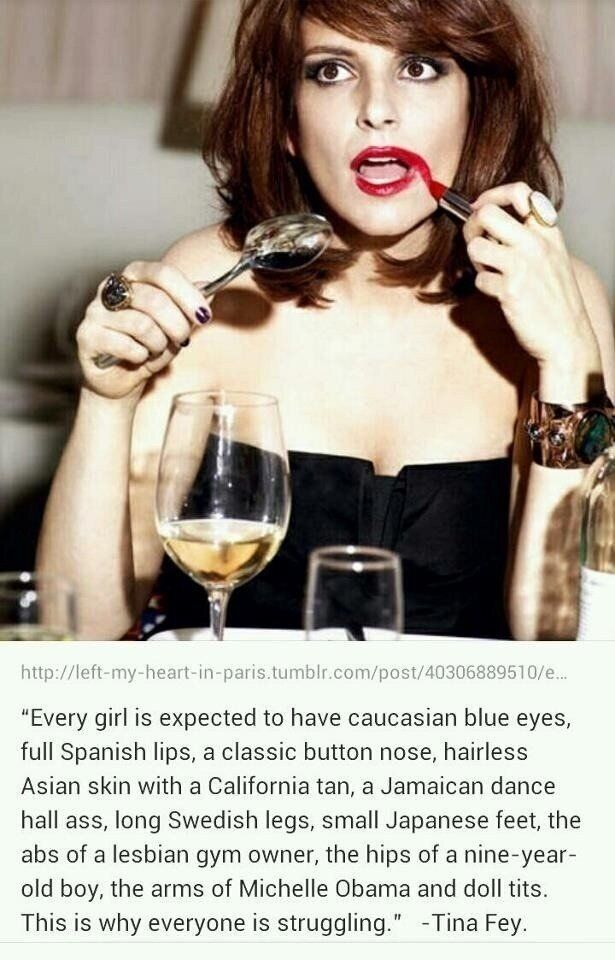 Tina Fey- Feminist, hilarious, strong, accomplished writer, leader, trail blazer, individualist, mother, wife
