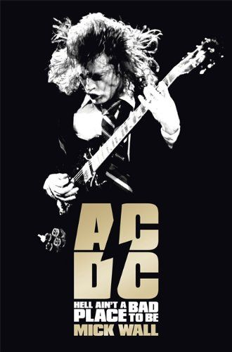 AC/DC: Hell Ain't a Bad Place to Be by Mick Wall…