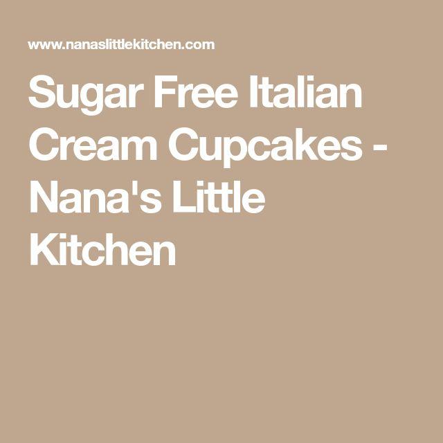 Sugar Free Italian Cream Cupcakes - Nana's Little Kitchen