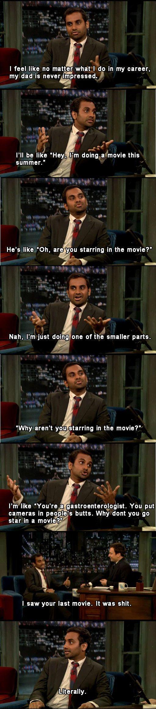 Aziz Ansari, he's funny.