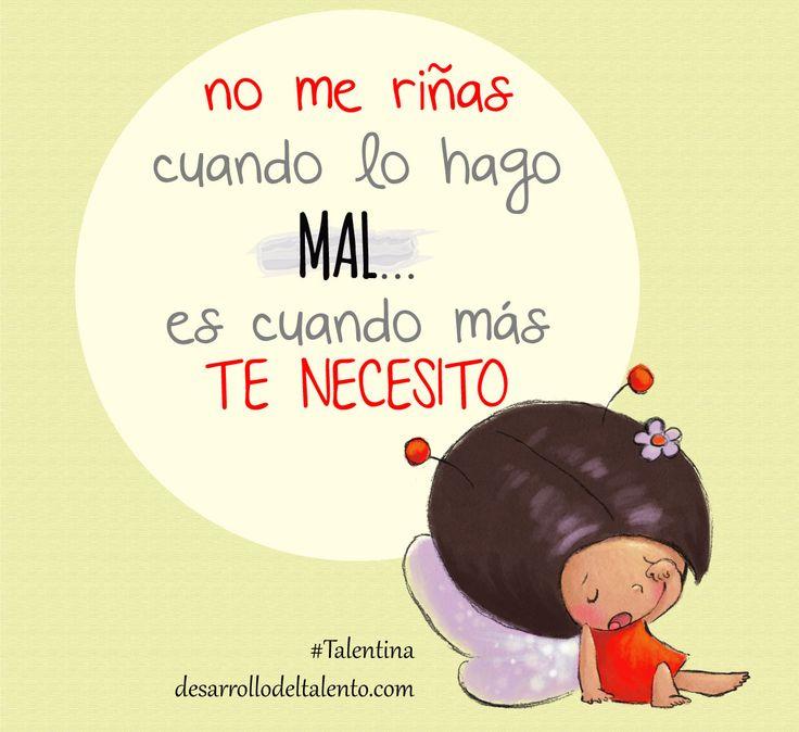 """""""No me riñas cuando lo hago mal... es cuando más TE NECESITO..."""" #Talentina #educaciónemocional #crianzapositiva #motivación #niños"""