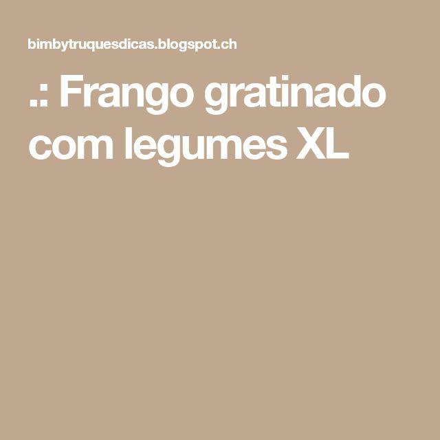 .: Frango gratinado com legumes XL