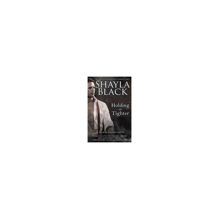 Holding on Tighter (Paperback) (Shayla Black)