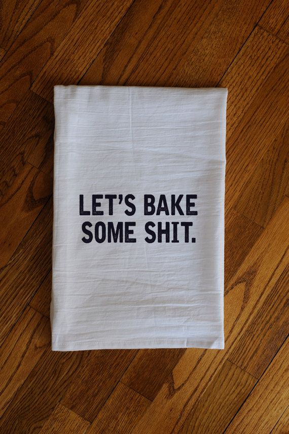 Let's Bake Some Shit  Kitchen Flour Sack Tea Towel Gift Funny by MoreLoveApparel