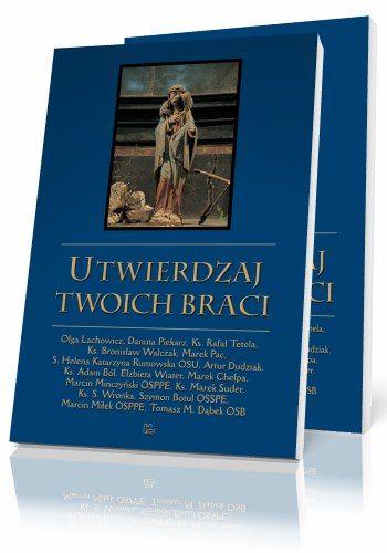 Tomasz M. Dąbek OSB Utwierdzaj Twoich Braci  http://tyniec.com.pl/product_info.php?cPath=1&products_id=328