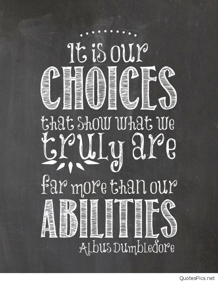 It is our choices that show who we truly are far more than our abilities - Albus Dumbledore (Harry Potter and the Chamber of Secrets)