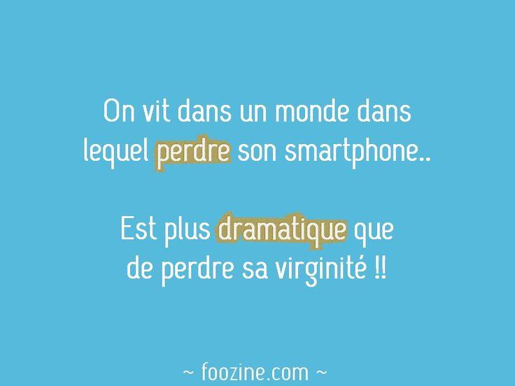 On vit dans un monde dans lequel perdre son smartphone.. Est plus dramatique que de perdre sa virginité !!