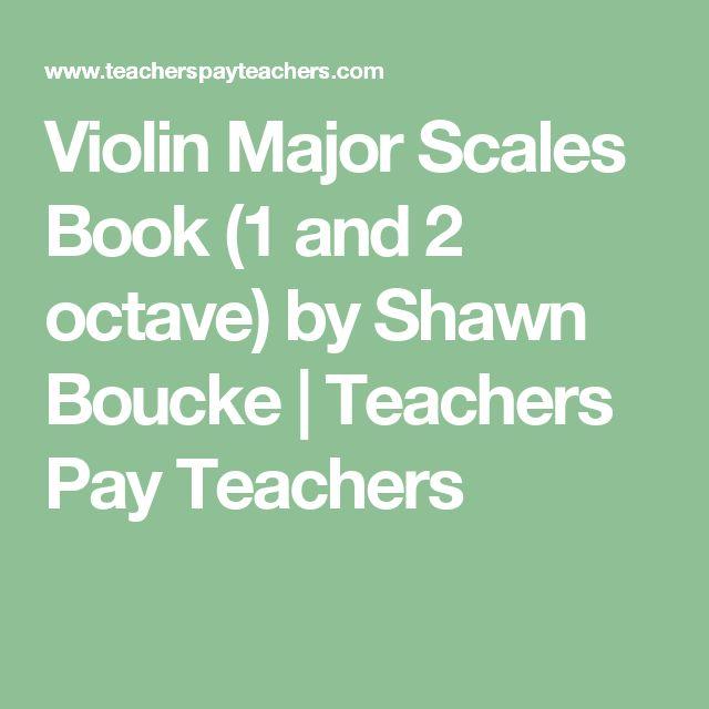 Violin Major Scales Book (1 and 2 octave) by Shawn Boucke | Teachers Pay Teachers