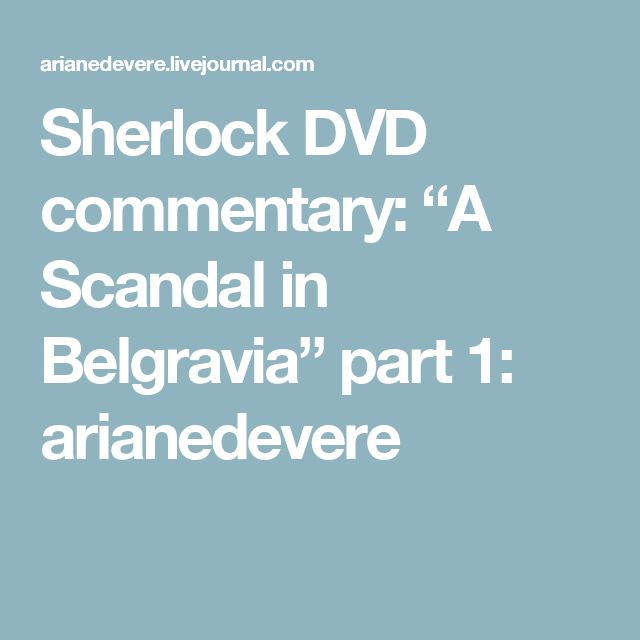 """Sherlock DVD commentary: """"A Scandal in Belgravia"""" part 1: arianedevere"""
