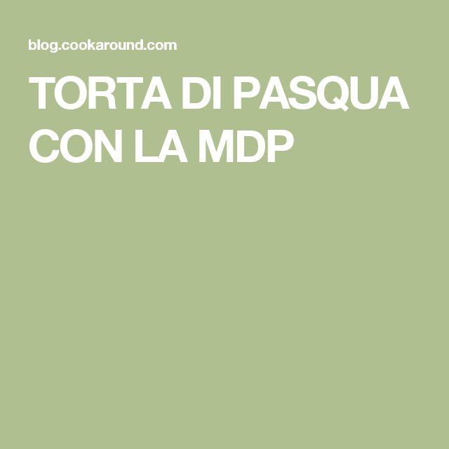 TORTA DI PASQUA CON LA MDP