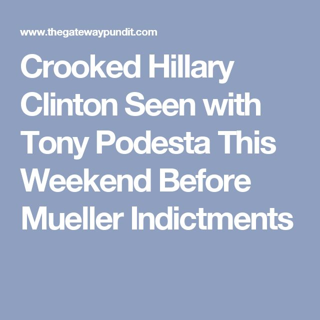 Crooked Hillary Clinton Seen with Tony Podesta This Weekend Before Mueller Indictments