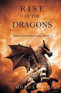 Rise of the Dragons (Kings and Sorcerers - http://lowpricebooks.co/2016/10/rise-of-the-dragons-kings-and-sorcerers/