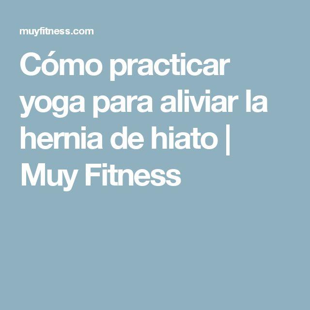 Cómo practicar yoga para aliviar la hernia de hiato   Muy Fitness