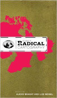 An Atlas of radical cartography, Alexis Bhagat and Lize Mogel