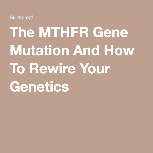 The MTHFR Gene Mutation And How To Rewire Your Genetics