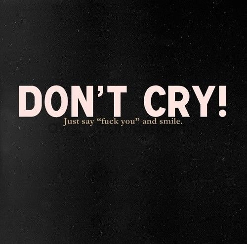 don't cryRemember This, Fuck, Funny, True, Life Mottos, Living, Smile, Inspiration Quotes, Cry