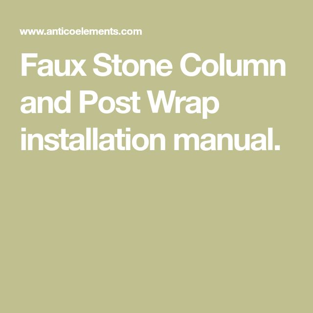 Faux Stone Column and Post Wrap installation manual.