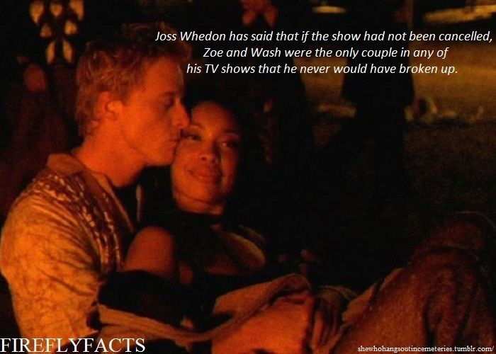 Joss Whedon has said that if the show had not been cancelled, Zoe and Wash were the only couple in any of his TV shows that he never would have broken up.