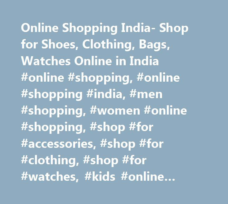 Online Shopping India- Shop for Shoes, Clothing, Bags, Watches Online in India #online #shopping, #online #shopping #india, #men #shopping, #women #online #shopping, #shop #for #accessories, #shop #for #clothing, #shop #for #watches, #kids #online #shopping, #online #fashion http://free.nef2.com/online-shopping-india-shop-for-shoes-clothing-bags-watches-online-in-india-online-shopping-online-shopping-india-men-shopping-women-online-shopping-shop-for-accessories-shop-fo/  # Copyright © 2017…