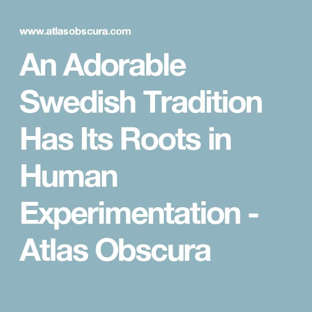An Adorable Swedish Tradition Has Its Roots in Human Experimentation - Atlas Obscura