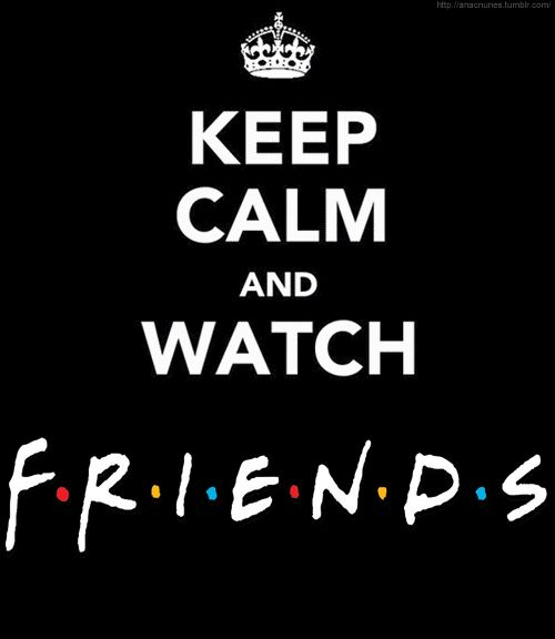 FRIENDS, the best tv show ever. # F.R.I.E.N.D.S