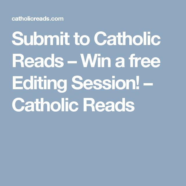 Submit to Catholic Reads – Win a free Editing Session! – Catholic Reads