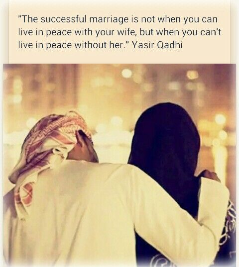 the successful marriage is not when you can live in peace with your wife, but when you can't live in peace without her #Islamic#life#