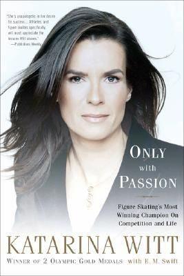 Only With Passion: Figure Skating's Most Winning Champion on Competition and Life, by Katarina Witt.