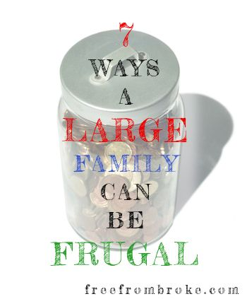 7 Ways Your Large Family Can Keep Frugal and Not Go Broke